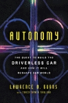 AUTONOMY: THE QUEST TO BUILD THE DRIVERLESS CAR--AND HOW IT WILL RESHAPE OUR WORLD