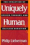 UNIQUELY HUMAN. THE EVOLUTION OF SPEECH, THOUGHT, AND SELFLESS BEHAVIOR