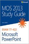 MOS 2013 STUDY GUIDE EXA, 77-422 MICROSOFT POWERPOINT