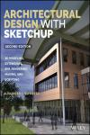ARCHITECTURAL DESIGN WITH SKETCHUP: 3D MODELING, EXTENSIONS, BIM, RENDERING, MAKING, AND SCRIPTING2E