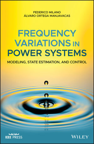 FREQUENCY VARIATIONS IN POWER SYSTEMS: MODELING, STATE ESTIMATION, AND CONTROL