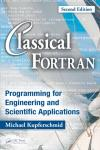 CLASSICAL FORTRAN: PROGRAMMING FOR ENGINEERING AND SCIENTIFIC APPLICATIONS 2E
