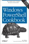 WINDOWS POWERSHELL COOKBOOK: THE COMPLETE GUIDE TO SCRIPTING MICROSOFT´S COMMAND SHELL  3E