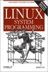 LINUX SYSTEM PROGRAMMING: TALKING DIRECTLY TO THE KERNEL AND C LIBRARY 2E