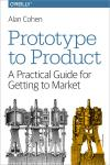 PROTOTYPE TO PRODUCT. A PRACTICAL GUIDE FOR GETTING TO MARKET