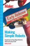 MAKING SIMPLE ROBOTS. EXPLORING CUTTING-EDGE ROBOTICS WITH EVERYDAY STUFF