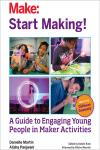 START MAKING!. A GUIDE TO ENGAGING YOUNG PEOPLE IN MAKER ACTIVITIES