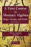 A FIRST COURSE IN ABSTRACT ALGEBRA. RINGS, GROUPS, AND FIELDS 3E