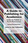 A GUIDE TO PUBLISHING FOR ACADEMICS. INSIDE THE PUBLISH OR PERISH PHENOMENON
