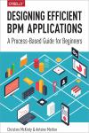 DESIGNING EFFICIENT BPM APPLICATIONS. A PROCESS-BASED GUIDE FOR BEGINNERS