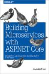 BUILDING MICROSERVICES WITH ASP.NET CORE. DEVELOP, TEST, AND DEPLOY CROSS-PLATFORM SERVICES IN THE C