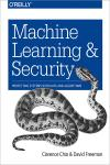 MACHINE LEARNING AND SECURITY. PROTECTING SYSTEMS WITH DATA AND ALGORITHMS