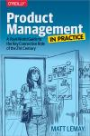 PRODUCT MANAGEMENT IN PRACTICE. A REAL-WORLD GUIDE TO THE KEY CONNECTIVE ROLE OF THE 21ST CENTURY