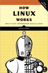HOW LINUX WORKS 2E. WHAT EVERY SUPERUSER SHOULD KNOW
