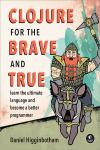 CLOJURE FOR THE BRAVE AND TRUE. LEARN THE ULTIMATE LANGUAGE AND BECOME A BETTER PROGRAMMER