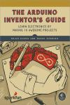 THE ARDUINO INVENTOR´S GUIDE. LEARN ELECTRONICS BY MAKING 10 AWESOME PROJECTS