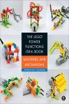 THE LEGO POWER FUNCTIONS IDEA BOOK, VOL. 1. MACHINES AND MECHANISMS