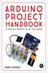 ARDUINO PROJECT HANDBOOK. 25 PRACTICAL PROJECTS TO GET YOU STARTED
