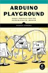 ARDUINO PLAYGROUND. GEEKY PROJECTS FOR THE EXPERIENCED MAKER