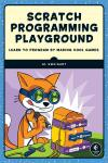 SCRATCH PROGRAMMING PLAYGROUND. LEARN TO PROGRAM BY MAKING COOL GAMES