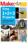 MAKE: EASY 1+2+3 PROJECTS. FROM THE PAGES OF MAKE