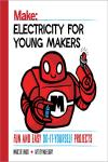 ELECTRICITY FOR YOUNG MAKERS. FUN AND EASY DO-IT-YOURSELF PROJECTS