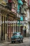 LA FOTOGRAFÍA DIGITAL CON SCOTT KELBY. VOLUMEN 5